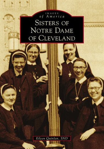 Sisters of Notre Dame of Cleveland by Eileen Quinlan SND