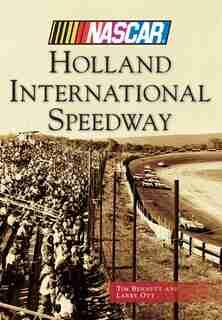 Holland International Speedway (NASCAR Library Collection) by Tim Bennett