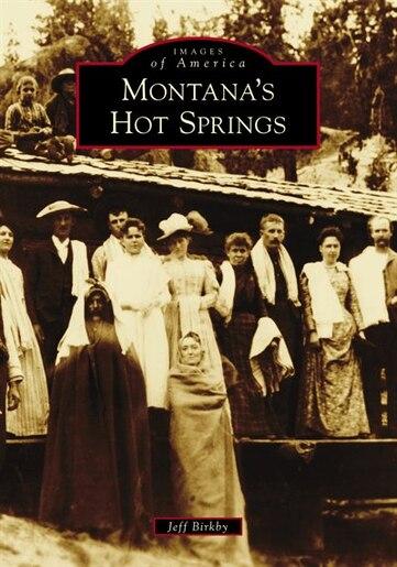 Montana's Hot Springs by Jeff Birkby