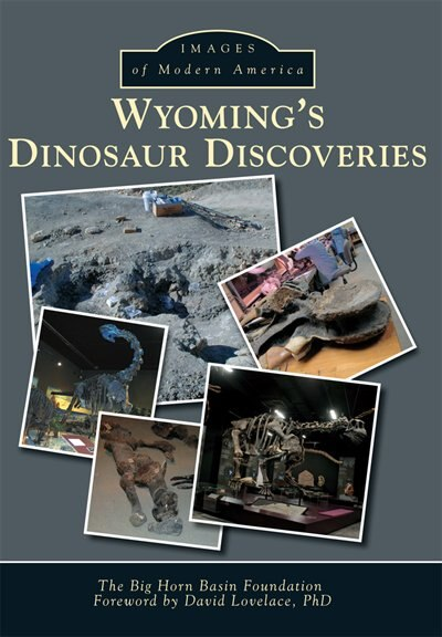 Wyoming's Dinosaur Discoveries by The Big Horn Basin Foundation