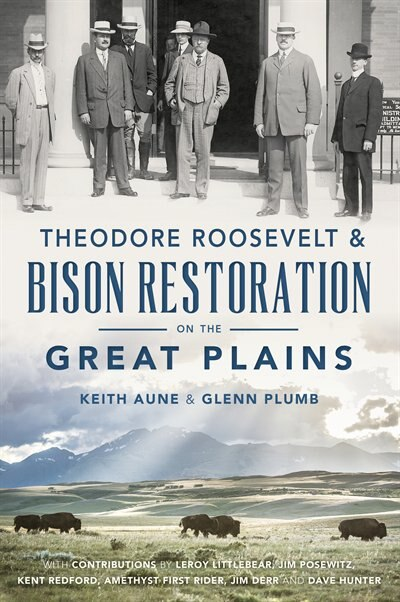 Theodore Roosevelt & Bison Restoration on the Great Plains by Keith Aune