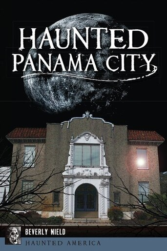 Haunted Panama City by Beverly Nield
