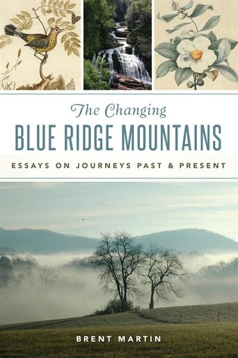 The Changing Blue Ridge Mountains: Essays on Journeys Past and Present by Brent Martin