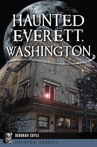Haunted Everett, Washington by Deborah Cuyle