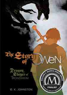 The Story of Owen: Dragon Slayer of Trondheim by E. K. Johnston