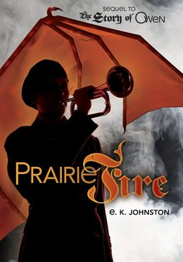 Book Prairie Fire: Sequel to The Story of Owen by E. K. Johnston