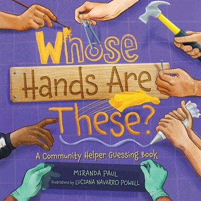 Whose Hands Are These?: A Community Helper Guessing Book by Miranda Paul