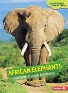 Comparing Animal Traits:African Elephants: Massive Tusked Mammals