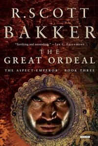 The Great Ordeal: The Aspect-emperor: Book Three by R. Scott Bakker