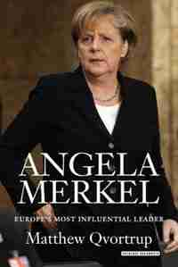 Angela Merkel: Europe's Most Influential Leader by Matt Qvortrup
