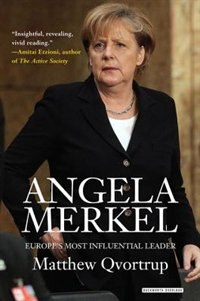 Angela Merkel: Europe's Most Influential Leader: Revised Edition by Matthew Qvortrup