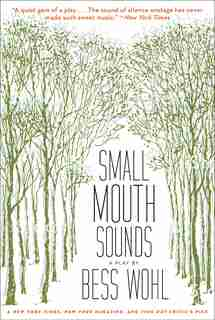 Small Mouth Sounds: A Play: Off-broadway Edition by Bess Wohl