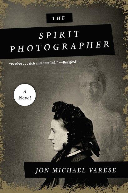 The Spirit Photographer: A Novel by Jonmichael Varese