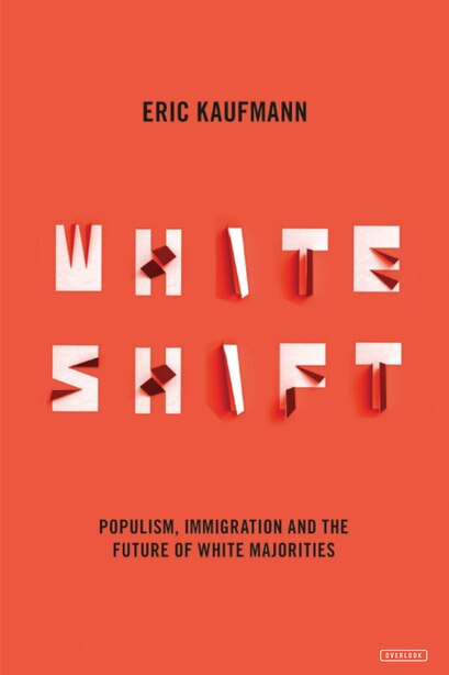 Whiteshift: Populism, Immigration, And The Future Of White Majorities by Eric Kaufmann