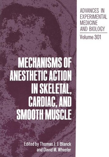 Mechanisms of Anesthetic Action in Skeletal, Cardiac, and Smooth Muscle by Thomas J.J. Blanck