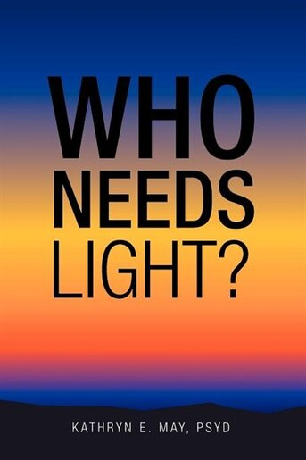 Who Needs Light? by Kathryn E. May Psyd