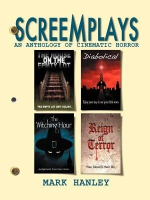 Screemplays: An Anthology Of Cinematic Horror by Mark Hanley