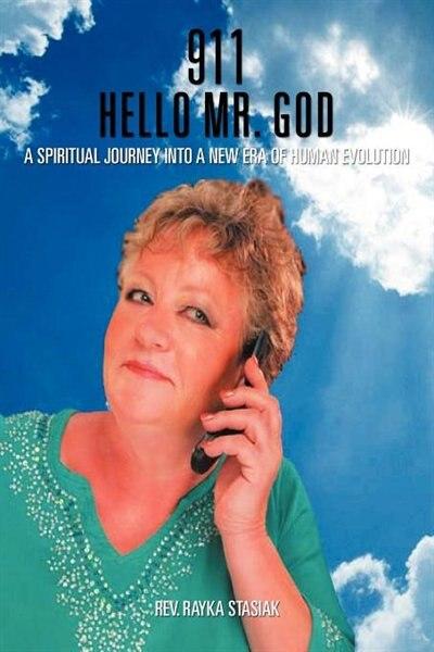 911 Hello Mr. God: A Spiritual Journey Into A New Era Of Human Evolution by Rev. Rayka Stasiak