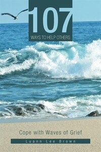 107 Ways To Help Others: Cope With Waves Of Grief