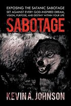 Sabotage: Exposing The Satanic Sabotage Set Against Every God-inspired Dream, Vision, Purpose, And…