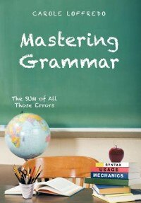 Mastering Grammar: The Sum Of All Those Errors: Syntax, Usage, And Mechanics by Carole Loffredo