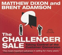 Book The Challenger Sale: Taking Control of the Customer Conversation by Matthew Dixon