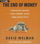 The End of Money: Counterfeiters, Preachers, Techies, Dreamers - and the Coming Cashless Society