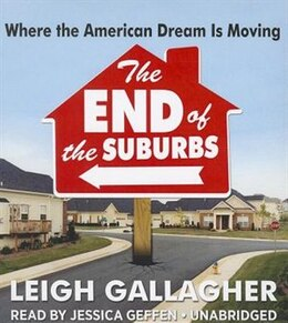 Book The End Of The Suburbs: Where The American Dream Is Moving by Leigh Gallagher