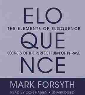 The Elements of Eloquence: Secrets of the Perfect Turn of Phrase by Mark Forsyth