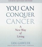 You Can Conquer Cancer, Fourth Revised Edition: A New Way Of Living