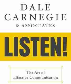Dale Carnegie & Associates' Listen!: The Art Of Effective Communication by Dale Carnegie & Associates
