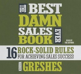 Book The Best Damn Sales Book Ever: 16 Rock-solid Rules For Achieving Sales Success! by Warren Greshes