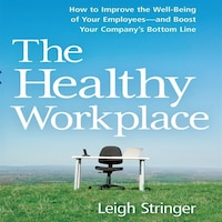 The Healthy Workplace: How To Improve The Well-being Of Your Employees-and Boost Your Company's…