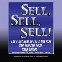 Sell, Sell, Sell!: Let's Get Real Or Let's Not Play; Sell Yourself First; Snap Selling