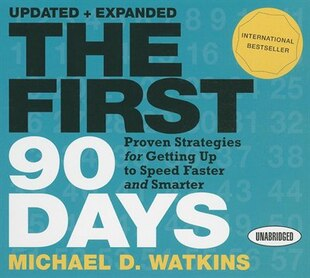 The First 90 Days: Proven Strategies For Getting Up To Speed Faster And Smarter