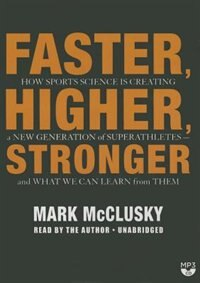 Faster, Higher, Stronger: How Sports Science Is Creating A New Generation Of Superathletes-and What…