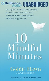 10 Mindful Minutes: Giving Our Children the Social and Emotional Skills to Lead Smarter, Healthier…