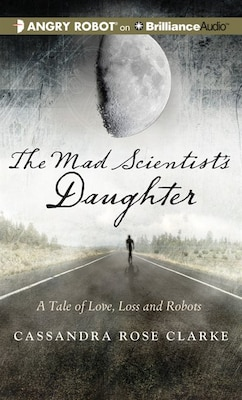 Book The Mad Scientist's Daughter by Cassandra Rose Clarke