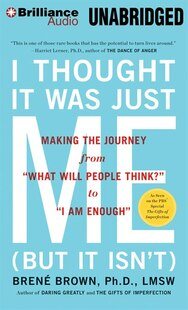 I Thought It Was Just Me (but it isn't): Making the Journey from What Will People Think? to I Am Enough