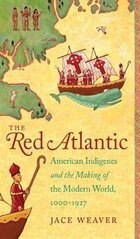 Red Atlantic: American Indigenes and the Making of the Modern World, 1000-1927