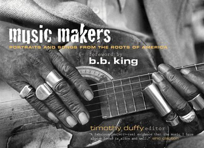 Music Makers: Portraits And Songs From The Roots Of America by Timothy Duffy
