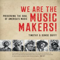 We Are The Music Makers!: Preserving The Soul Of America's Music