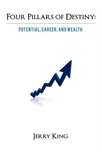 Four Pillars Of Destiny: Potential, Career, And Wealth by Jerry King