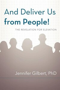 And Deliver Us From People!: The Revelation For Elevation
