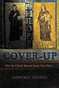Cover-up: How The Church Silenced Jesus's True Heirs by Lawrence Goudge