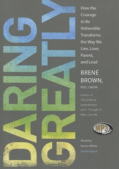 Daring Greatly (mp3-cd): How The Courage To Be Vulnerable Transforms The Way We Live, Love, Parent, And Lead by Brené Brown