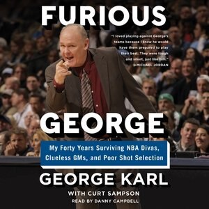 Furious George: My Forty Years Surviving Nba Divas, Clueless Gms, And Poor Shot Selection by George Karl