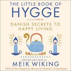 The Little Book Of Hygge: Danish Secrets To Happy Living by Meik Wiking