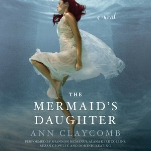 The Mermaid's Daughter: A Novel by Ann Claycomb