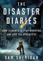 The Disaster Diaries (mp3 Cd): How I Learned To Stop Worrying And Love The Apocalypse